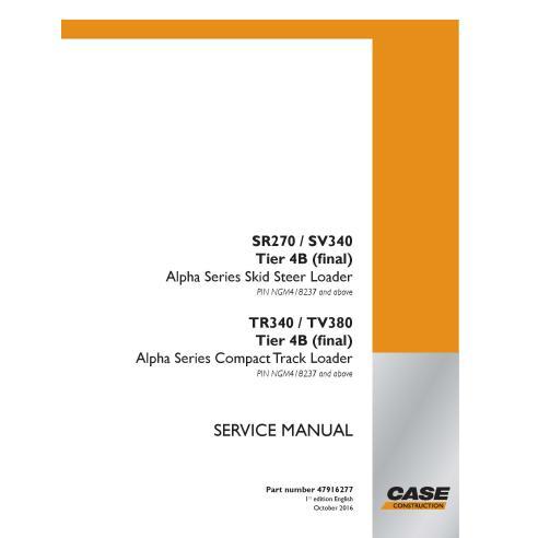 Case SR270, SV340, TR340, TV380 Tier 4B PIN NGM418237 + skid loader pdf manuel de service - Case manuels