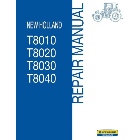 New Holland T8010, T8020, T8030, T8040 tractor repair manual - New Holland Agriculture manuals